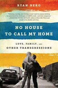 No House to Call My Home: Love, Family, and Other Transgressions by Ryan Berg