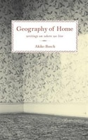 Geography Of Home: Essays On Architecture, Psychology, And The History Of House And Home In America