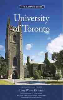 University of Toronto: An Architectural Tour by Larry Wayne Richards