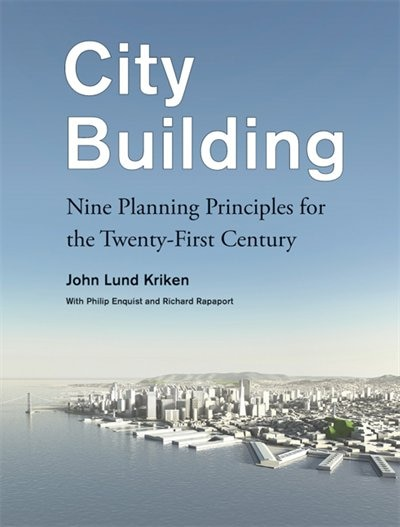 City Building: Skidmore, Owings & Merrill's Critical Planning Principles for the 21st by John Lund Kriken