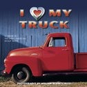 I (heart) My Truck: A Tribute To The Great American Pickup Truck