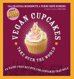 Book Vegan Cupcakes Take Over the World: 75 Dairy-Free Recipes for Cupcakes that Rule by Isa Chandra Moskowitz