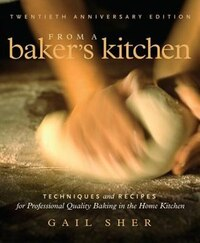 From a Baker's Kitchen: Techniques and Recipes for Professional Quality Baking in the Home Kitchen