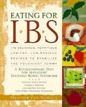 Eating For IBS: 175 Delicious, Nutritious, Low-Fat, Low-Residue Recipes to Stabilize the Touchiest…