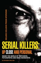 Book Serial Killers: Up Close And Personal: Inside the World Of Torturers, Psychopaths, and Mass… by Christopher Berry-dee
