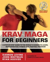 Krav Maga for Beginners: A Step-by-Step Guide to the World's Easiest-to-Learn, Most-Effective…