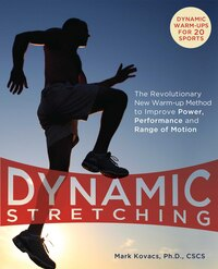 Dynamic Stretching: The Revolutionary New Warm-Up Method to Improve Power, Performance and Range Of…