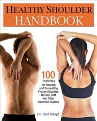 Healthy Shoulder Handbook: 100 Exercises for Treating and Preventing Frozen Shoulder, Rotator Cuff…