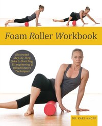 Foam Roller Workbook: Illustrated Step-by-Step Guide to Stretching, Strengthening and…