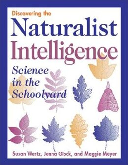 Book Discovering the Naturalist Intelligence: Science in the Schoolyard by Jenna Glock