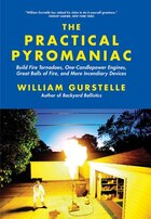 The Practical Pyromaniac: Build Fire Tornadoes, One-Candlepower Engines, Great Balls of Fire, and…