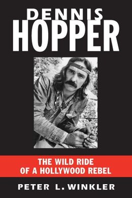 Book Dennis Hopper: The Wild Ride Of A Hollywood Rebel by Peter L. Winkler