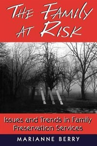 The Family At Risk: Issues And Trends In Family Preservation Services