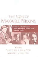 The Sons Of Maxwell Perkins: Letters Of F. Scott Fitzgerald, Ernest Hemingway, Thomas Wolfe, And…