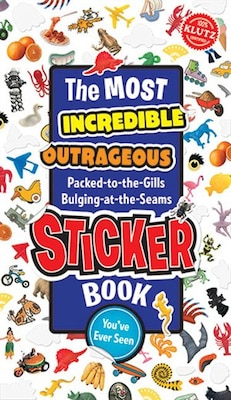 Book The Most Incredible, Outrageous, Packed-to-the Gills, Bulging-at-the-Seams Sticker Book You've Ever… by * Klutz