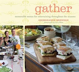 Book Gather: Memorable Menus for Entertaining Throughout the Seasons by Georgeanne Brennan