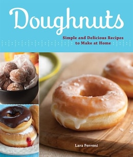 Book Doughnuts: Simple and Delicious Recipes to Make At Home by Lara Ferroni