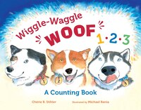 Wiggle-waggle Woof 1, 2, 3: A Counting Book
