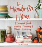 Book The Hands-on Home: A Seasonal Guide To Cooking, Preserving & Natural Homekeeping by Erica Strauss