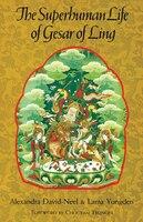 The Superhuman Life Of Gesar Of Ling: Superhuman Life Of Gesar Of Li