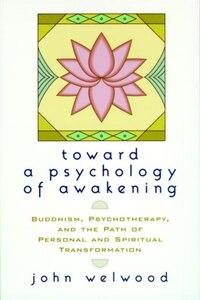 Toward a Psychology of Awakening: Buddhism, Psychotherapy, and the Path of Personal and Spiritual…