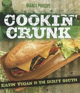 Book COOKIN CRUNK: Eating Vegan in the Dirty South by Bianca Phillips