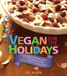 Book VEGAN FOR THE HOLIDAYS: Celebration Feasts for Thanksgiving through New Years Day by Zel Allen