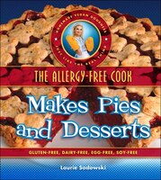 Allergy-Free Cook Makes Pies and Desserts: Gluten-Free, Dairy-Free, Egg-Free, Soy-Free