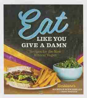 Eat Like You Give A Damn: Recipes for the New Ethical Vegan by Michelle Schwegmann