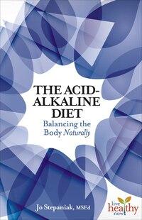 Acid-Alkaline Diet: Balancing the Body Naturally