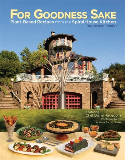 For Goodness Sake: Plant Based Recipes from The Spiral House Kitchen by Diane Hagedorn