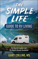 Simple Life Guide to RV Living: The Road To Freedom And The Mobile Lifestyle Revolution