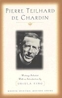 Pierre Teihard de Chardin: Writings Selected with an Introduction by Ursula King