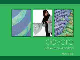 Devore: For Weavers And Knitters by Anne Field