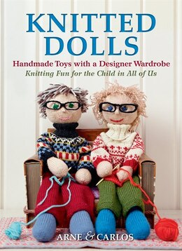 Book Knitted Dolls: Handmade Toys With A Designer Wardrobe, Knitting Fun For The Child In All Of Us by Arne & Carlos