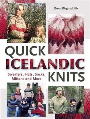 Quick Icelandic Knits: Sweaters, Hats, Socks, Mittens and More by Gunn Birgirsdottir