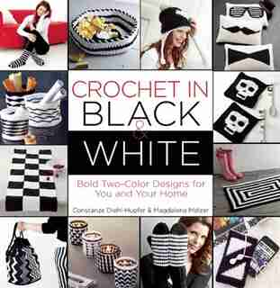 Crochet In Black-and-white: Bold Two-color Designs For You And Your Home by Magdalena Melzer