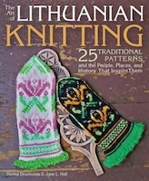 The Art Of Lithuanian Knitting: 25 Traditional Patterns And The People, Places, And History That…