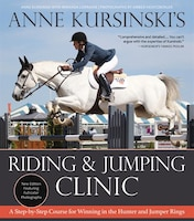 Anne Kursinski's Riding And Jumping Clinic: New Edition: A Step-by-step Course For Winning In The…