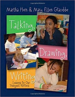 Book Talking, Drawing, Writing: Lessons for our youngest writers by Martha Horn