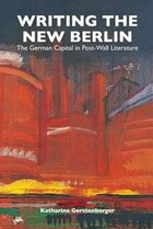 Writing the New Berlin: The German Capital in Post-Wall Literature