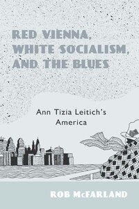 Red Vienna, White Socialism, and the Blues: Ann Tizia Leitich's America