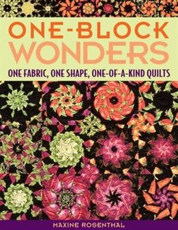 Book One-block Wonders: One Fabric, One Shape, One-of-a-kind Quilts by Maxine Rosenthal