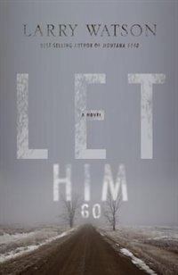 Book Let Him Go: A Novel by Larry Watson