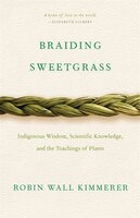 Book Braiding Sweetgrass: Indigenous Wisdom, Scientific Knowledge and the Teachings of Plants by Robin Wall Kimmerer