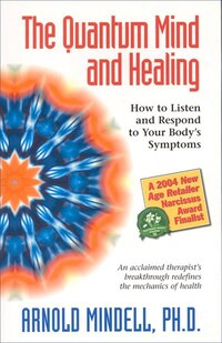 The Quantum Mind And Healing: How To Listen And Respond To Your Body S Symptoms