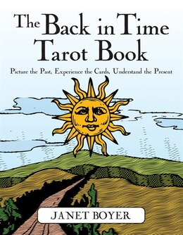 Book The Back In Time Tarot Book: Picture The Past, Experience The Cards, Understanding The Present by Janet Boyer