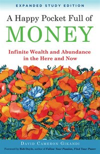 A Happy Pocket Full Of Money, Expanded Study Edition: Infinite Wealth And Abundance In The Here And…