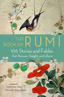 The Book Of Rumi: 105 Stories And Fables That Illumine, Delight, And Inform by RUMI