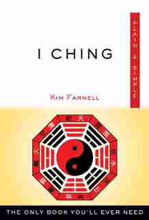 I Ching Plain & Simple: The Only Book You'll Ever Need by Kim Farnell